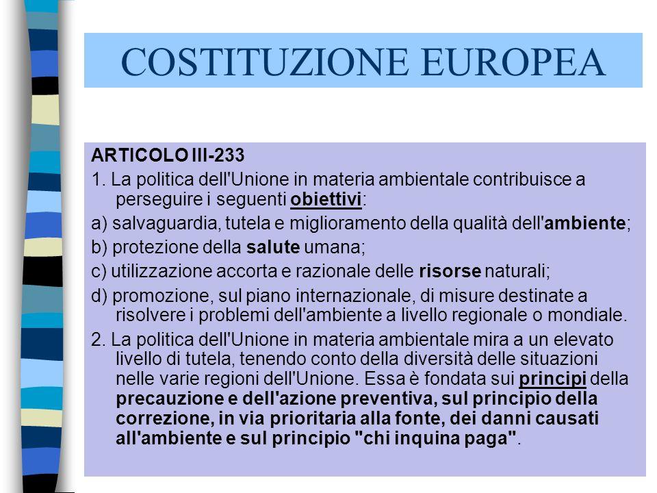 3 COSTITUZIONE EUROPEA ARTICOLO III-233 1. La politica dell'Unione in materia ambientale contribuisce a perseguire i seguenti obiettivi: a) salvaguard