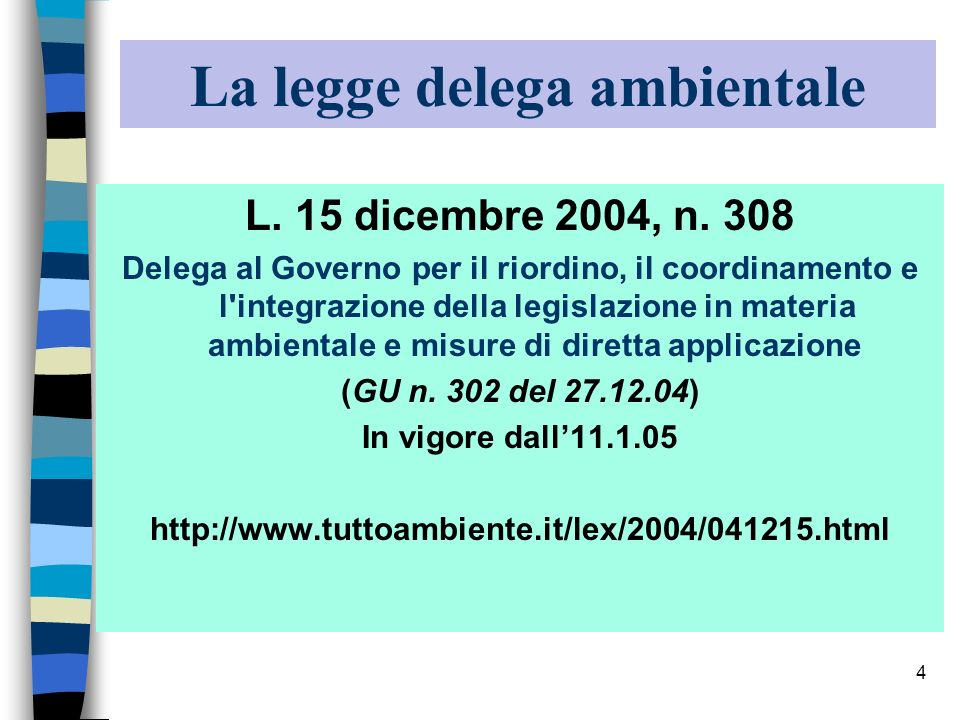 4 La legge delega ambientale L. 15 dicembre 2004, n. 308 Delega al Governo per il riordino, il coordinamento e l'integrazione della legislazione in ma
