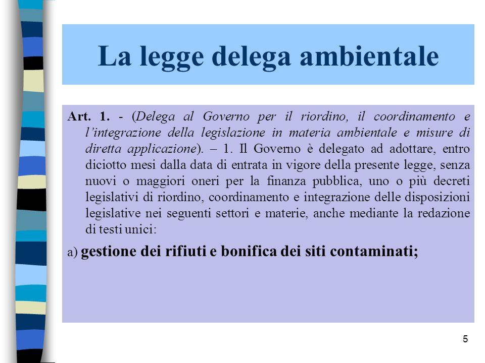 5 La legge delega ambientale Art. 1. - (Delega al Governo per il riordino, il coordinamento e lintegrazione della legislazione in materia ambientale e