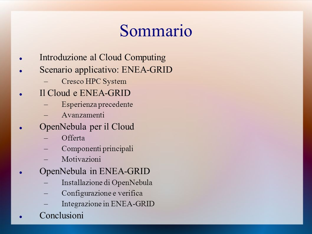 Sommario Introduzione al Cloud Computing Scenario applicativo: ENEA-GRID –Cresco HPC System Il Cloud e ENEA-GRID –Esperienza precedente –Avanzamenti O
