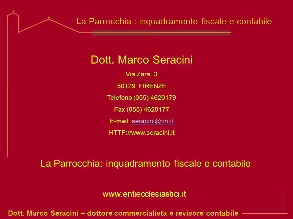 Dott. Marco Seracini – dottore commercialista e revisore contabile La Parrocchia : inquadramento fiscale e contabile www.entiecclesiastici.it Dott. Ma