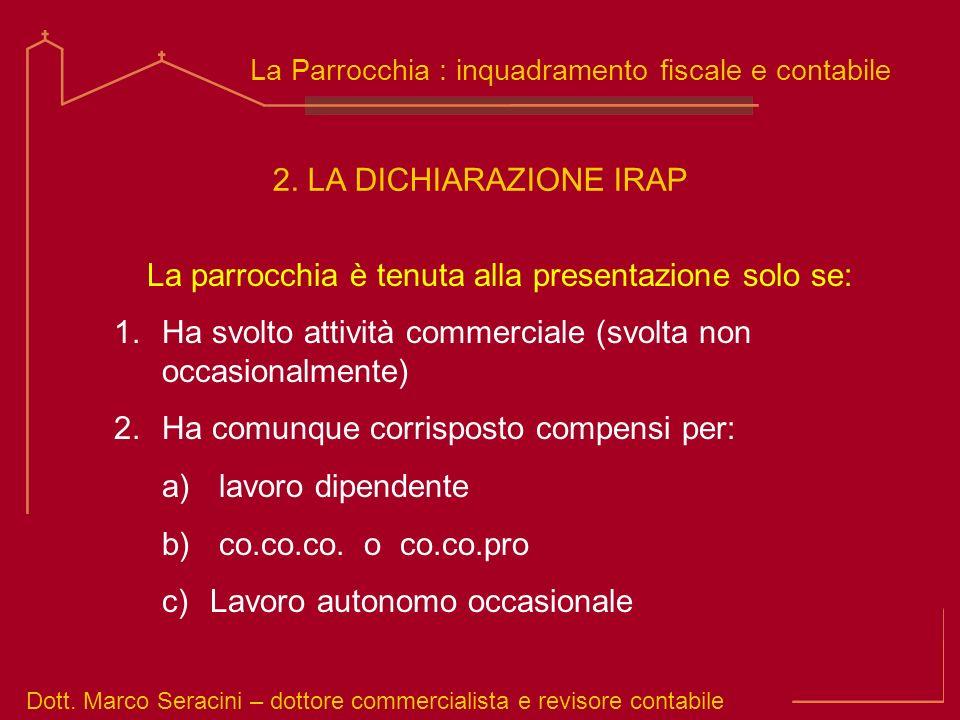 Dott. Marco Seracini – dottore commercialista e revisore contabile La Parrocchia : inquadramento fiscale e contabile La parrocchia è tenuta alla prese