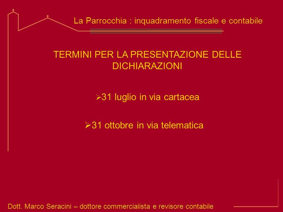 Dott. Marco Seracini – dottore commercialista e revisore contabile La Parrocchia : inquadramento fiscale e contabile TERMINI PER LA PRESENTAZIONE DELL