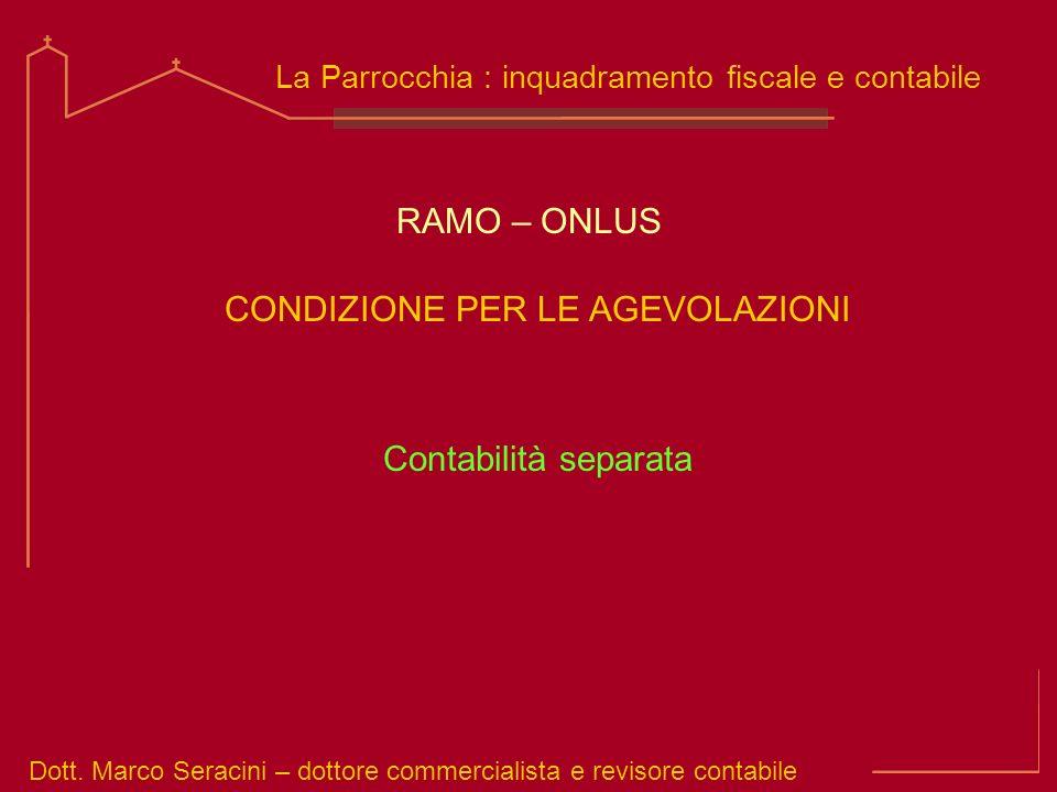 Dott. Marco Seracini – dottore commercialista e revisore contabile La Parrocchia : inquadramento fiscale e contabile RAMO – ONLUS Contabilità separata