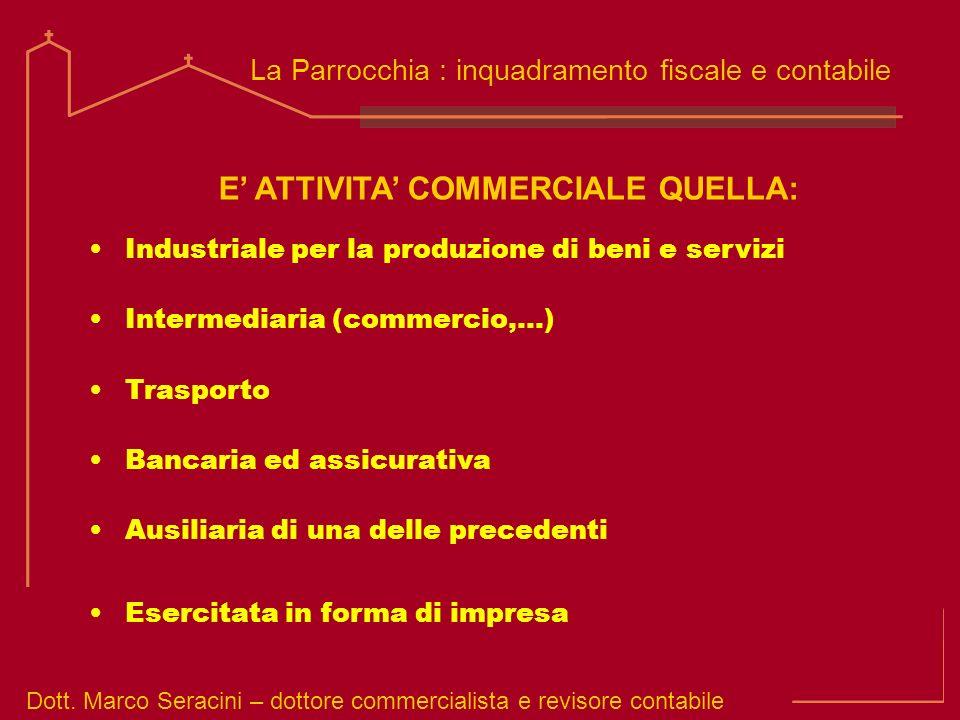 Dott. Marco Seracini – dottore commercialista e revisore contabile La Parrocchia : inquadramento fiscale e contabile E ATTIVITA COMMERCIALE QUELLA: In