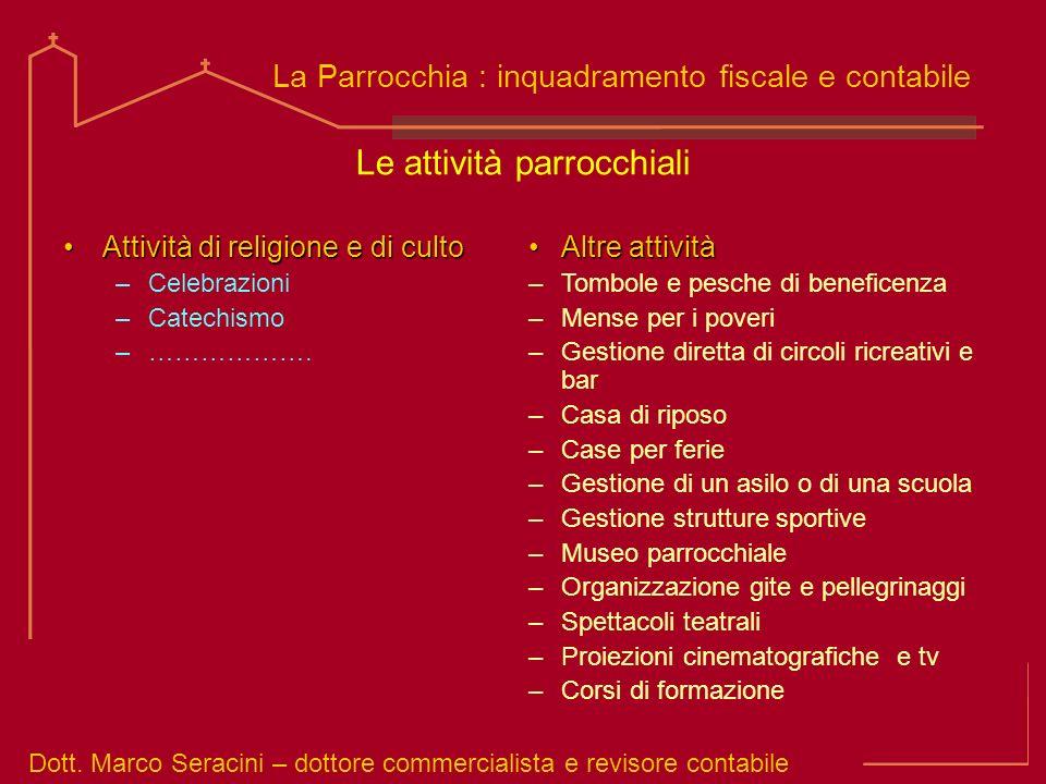 Dott. Marco Seracini – dottore commercialista e revisore contabile La Parrocchia : inquadramento fiscale e contabile Attività di religione e di cultoA