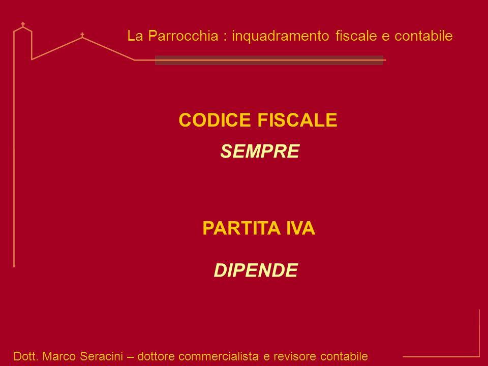 Dott. Marco Seracini – dottore commercialista e revisore contabile La Parrocchia : inquadramento fiscale e contabile CODICE FISCALE SEMPRE PARTITA IVA