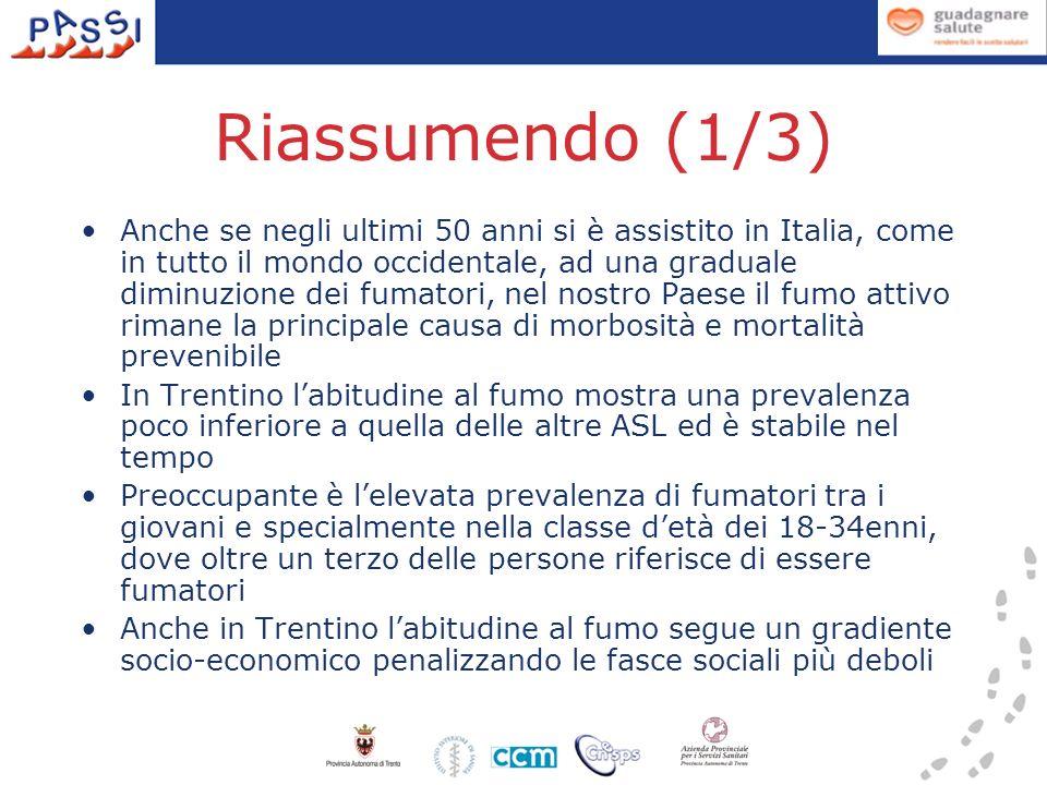 Riassumendo (1/3) Anche se negli ultimi 50 anni si è assistito in Italia, come in tutto il mondo occidentale, ad una graduale diminuzione dei fumatori