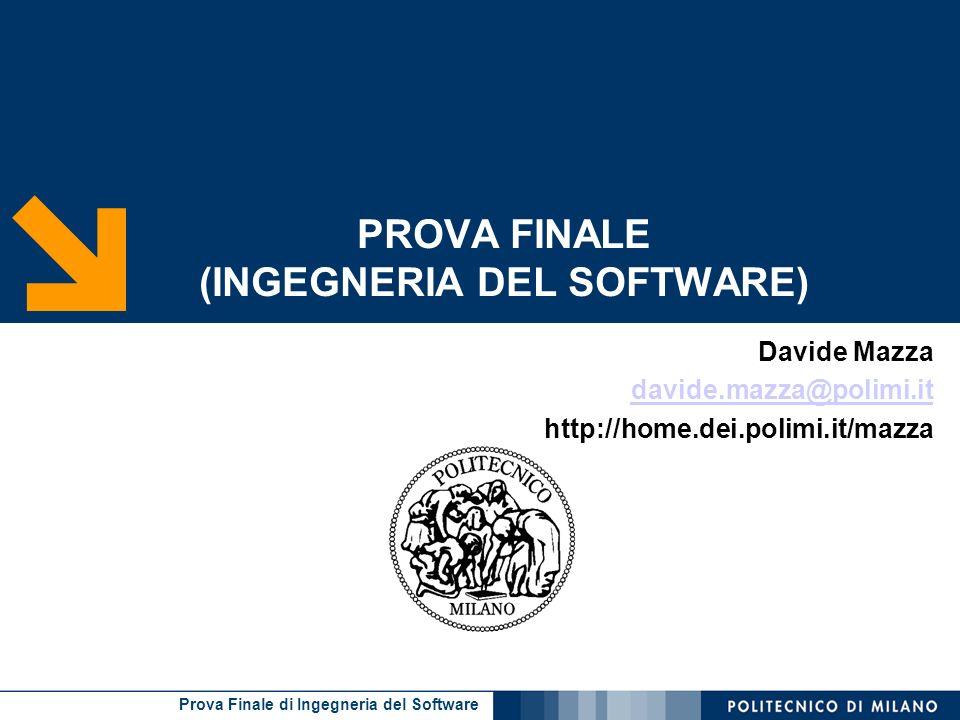Prova Finale di Ingegneria del Software PROVA FINALE (INGEGNERIA DEL SOFTWARE) Davide Mazza davide.mazza@polimi.it http://home.dei.polimi.it/mazza