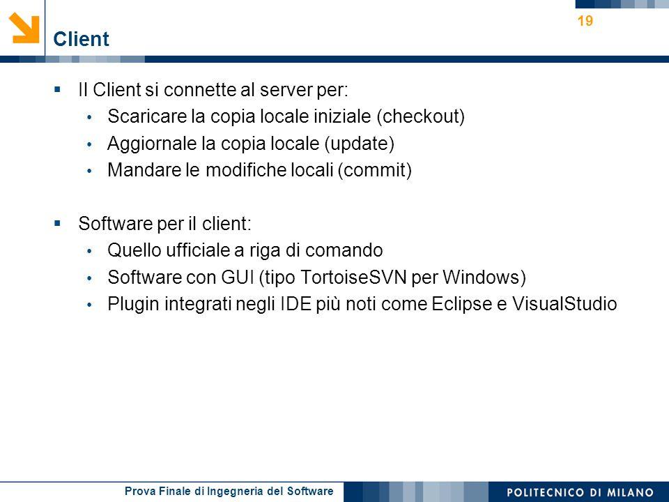 Prova Finale di Ingegneria del Software Client Il Client si connette al server per: Scaricare la copia locale iniziale (checkout) Aggiornale la copia