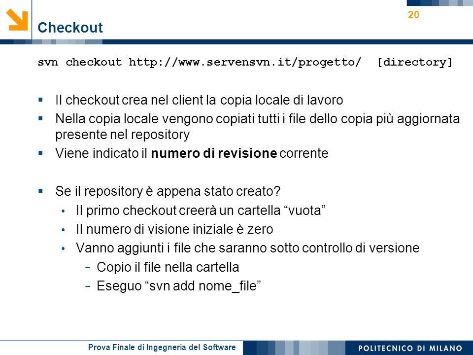 Prova Finale di Ingegneria del Software Checkout svn checkout http://www.servensvn.it/progetto/ [directory] Il checkout crea nel client la copia local