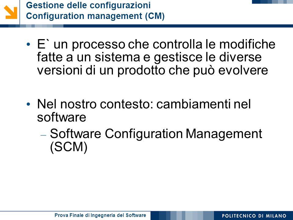 Prova Finale di Ingegneria del Software Gestione delle configurazioni Configuration management (CM) E` un processo che controlla le modifiche fatte a