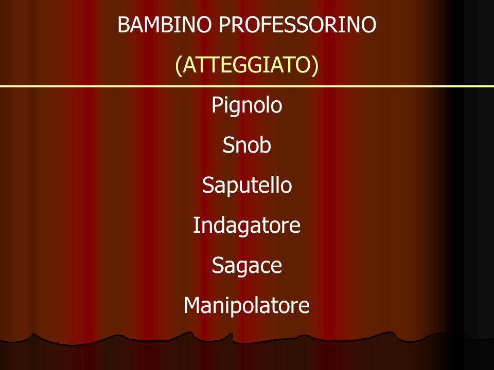 BAMBINO PROFESSORINO (ATTEGGIATO) Pignolo Snob Saputello Indagatore Sagace Manipolatore