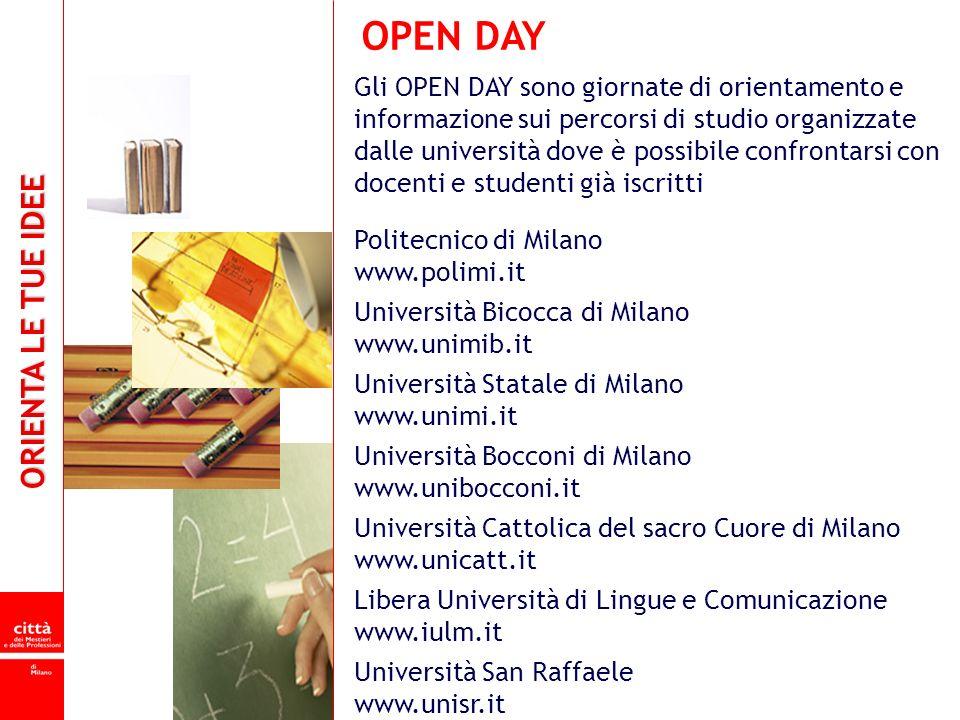 ORIENTA LE TUE IDEE OPEN DAY Gli OPEN DAY sono giornate di orientamento e informazione sui percorsi di studio organizzate dalle università dove è poss