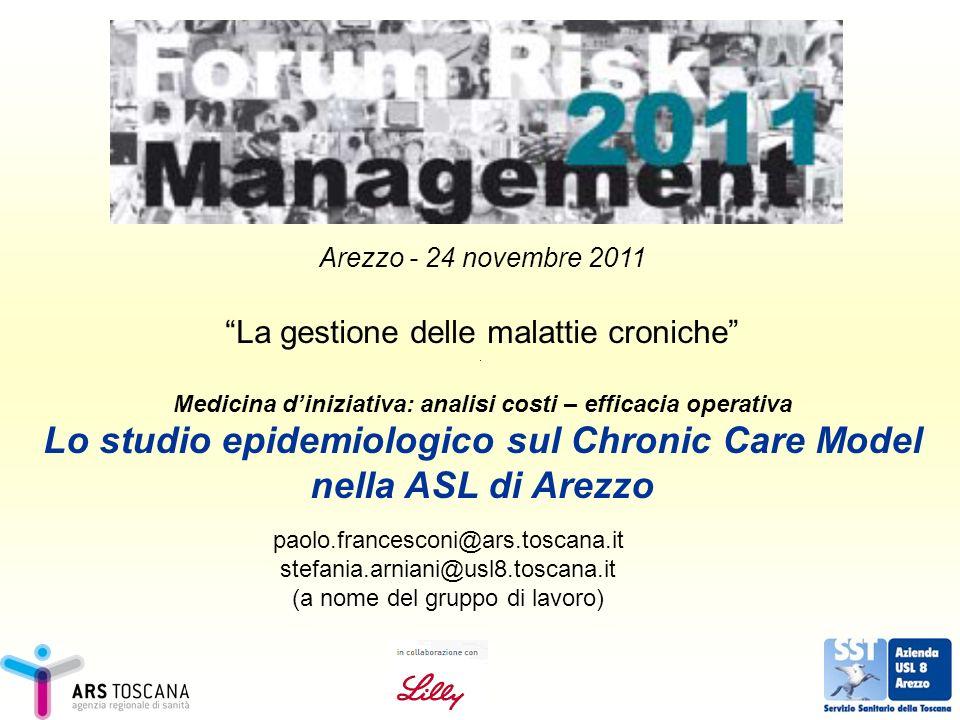 Arezzo - 24 novembre 2011 La gestione delle malattie croniche Medicina diniziativa: analisi costi – efficacia operativa Lo studio epidemiologico sul C