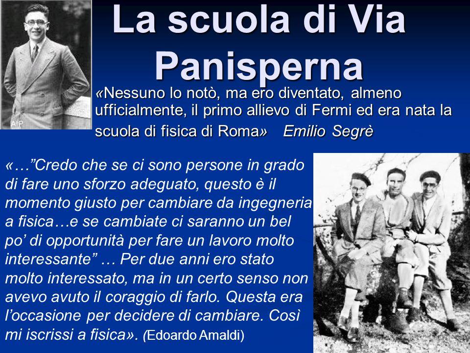 La scuola di Via Panisperna «Nessuno lo notò, ma ero diventato, almeno ufficialmente, il primo allievo di Fermi ed era nata la scuola di fisica di Rom