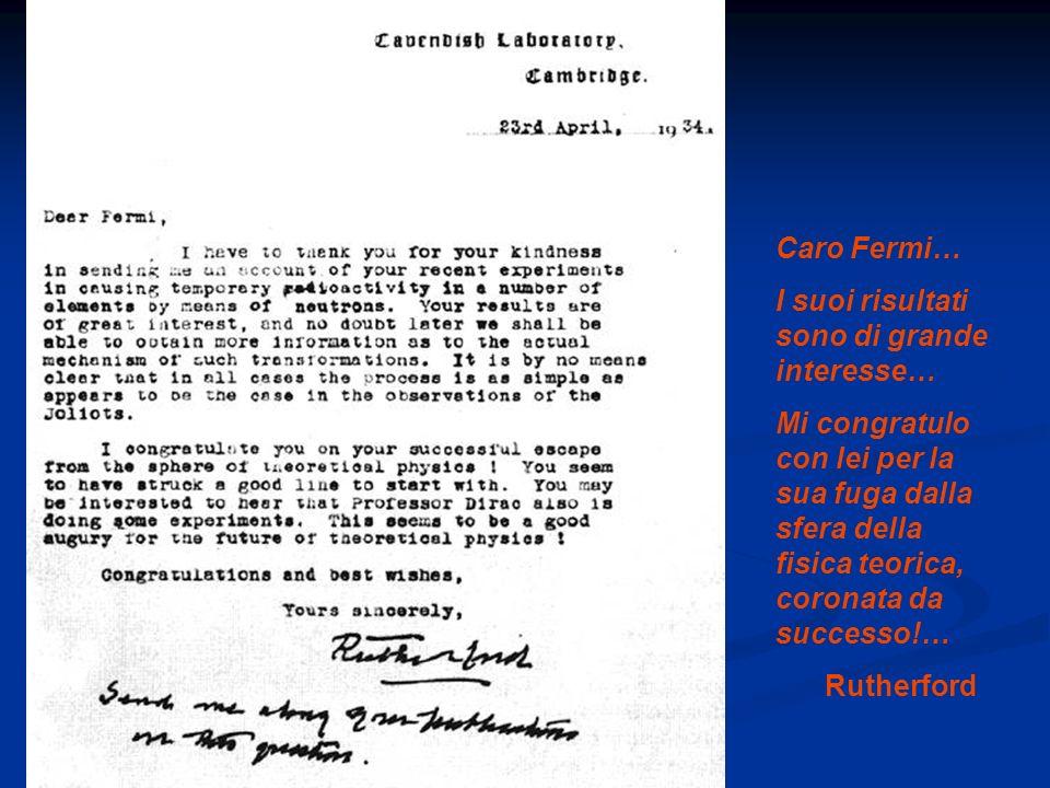 Caro Fermi… I suoi risultati sono di grande interesse… Mi congratulo con lei per la sua fuga dalla sfera della fisica teorica, coronata da successo!…