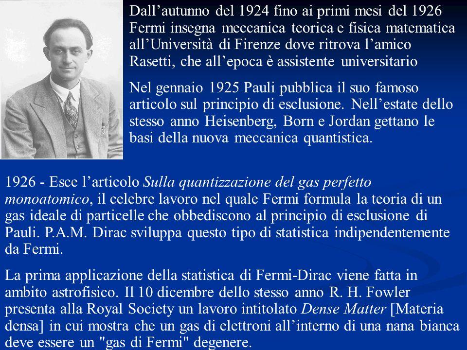 Dallautunno del 1924 fino ai primi mesi del 1926 Fermi insegna meccanica teorica e fisica matematica allUniversità di Firenze dove ritrova lamico Rase