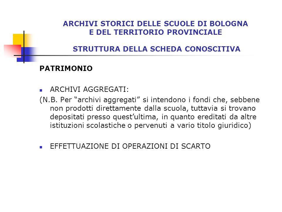 ARCHIVI STORICI DELLE SCUOLE DI BOLOGNA E DEL TERRITORIO PROVINCIALE STRUTTURA DELLA SCHEDA CONOSCITIVA PATRIMONIO ARCHIVI AGGREGATI: (N.B. Per archiv