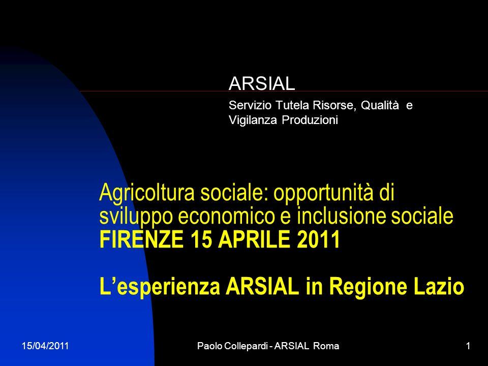15/04/2011Paolo Collepardi - ARSIAL Roma1 Agricoltura sociale: opportunità di sviluppo economico e inclusione sociale FIRENZE 15 APRILE 2011 Lesperien