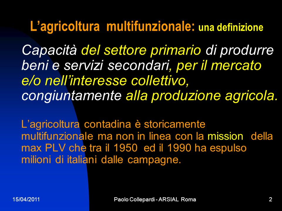 15/04/2011Paolo Collepardi - ARSIAL Roma2 Lagricoltura multifunzionale: una definizione Capacità del settore primario di produrre beni e servizi secon