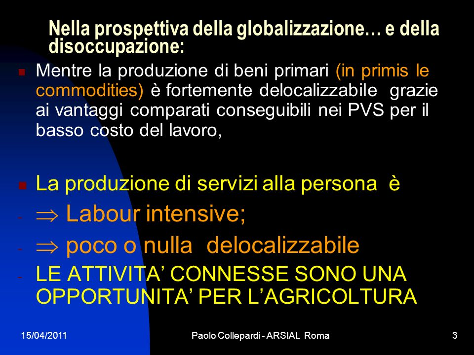 15/04/2011Paolo Collepardi - ARSIAL Roma3 Nella prospettiva della globalizzazione… e della disoccupazione: Mentre la produzione di beni primari (in pr
