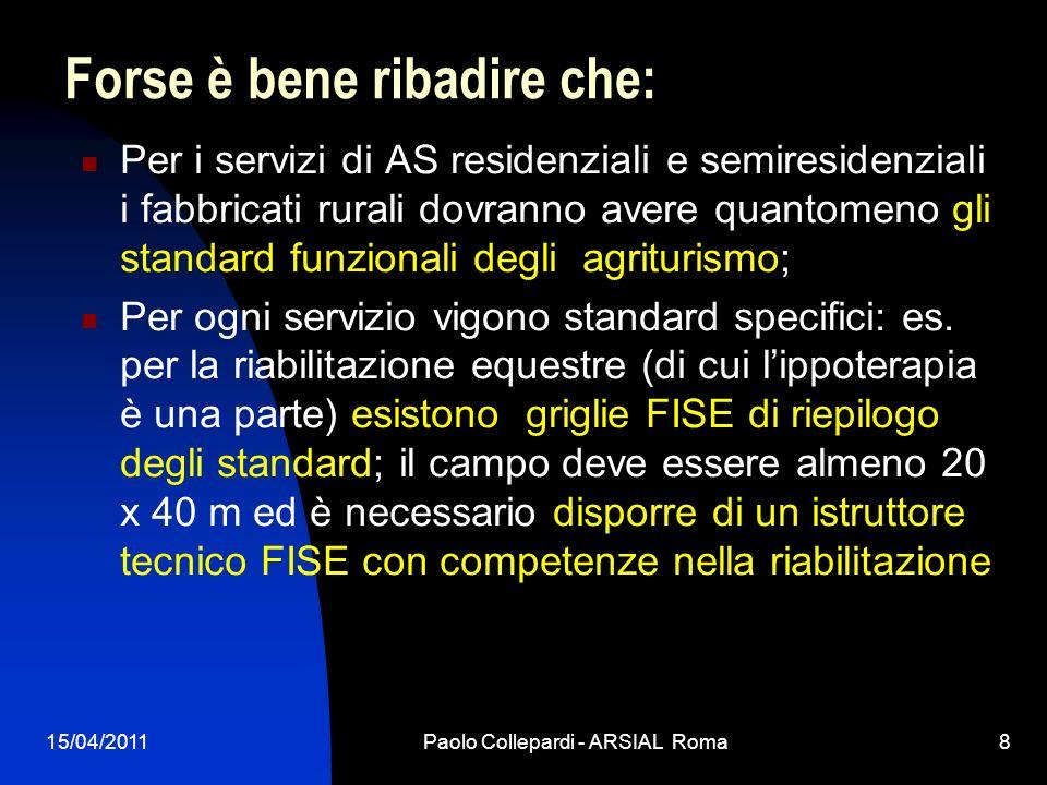 15/04/2011Paolo Collepardi - ARSIAL Roma8 Forse è bene ribadire che: Per i servizi di AS residenziali e semiresidenziali i fabbricati rurali dovranno