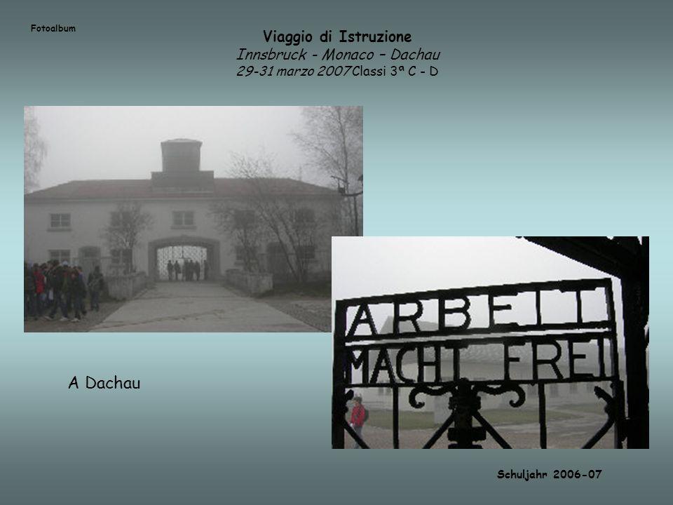 Viaggio di Istruzione Innsbruck - Monaco – Dachau 29-31 marzo 2007 Classi 3ª C - D Schuljahr 2006-07 Fotoalbum A Dachau