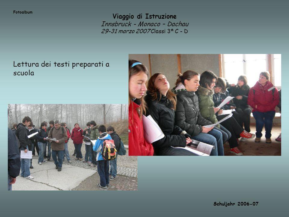 Viaggio di Istruzione Innsbruck - Monaco – Dachau 29-31 marzo 2007 Classi 3ª C - D Schuljahr 2006-07 Fotoalbum Lettura dei testi preparati a scuola