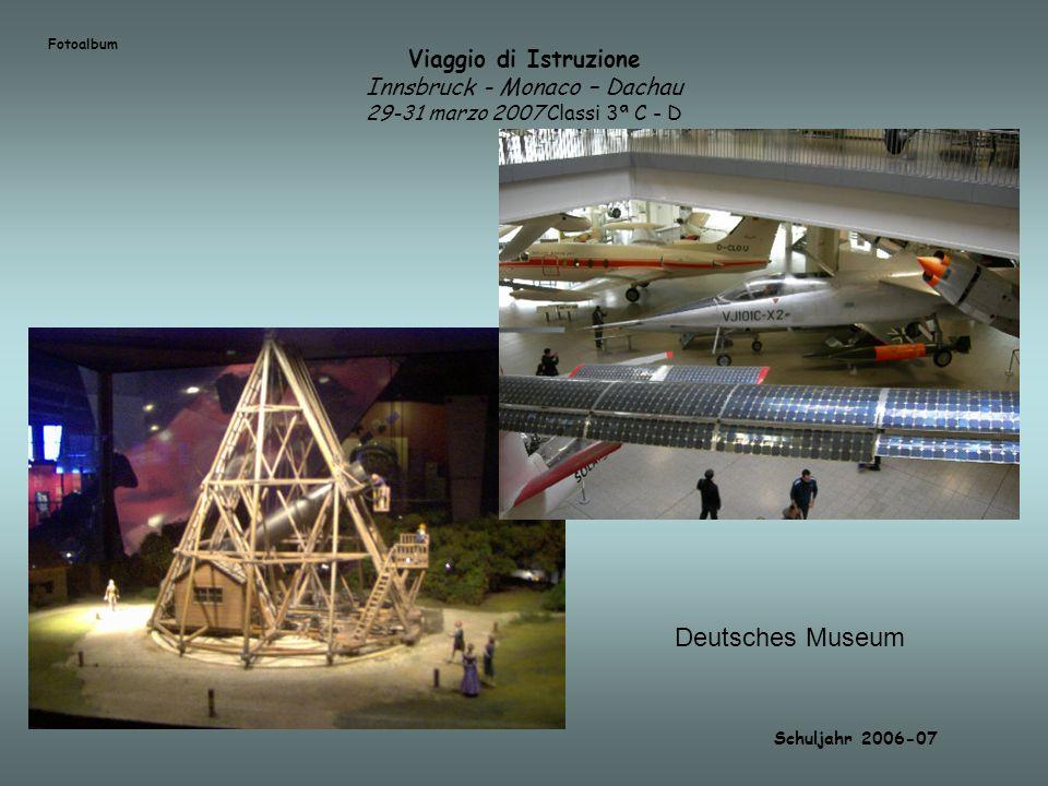Viaggio di Istruzione Innsbruck - Monaco – Dachau 29-31 marzo 2007 Classi 3ª C - D Schuljahr 2006-07 Fotoalbum Deutsches Museum