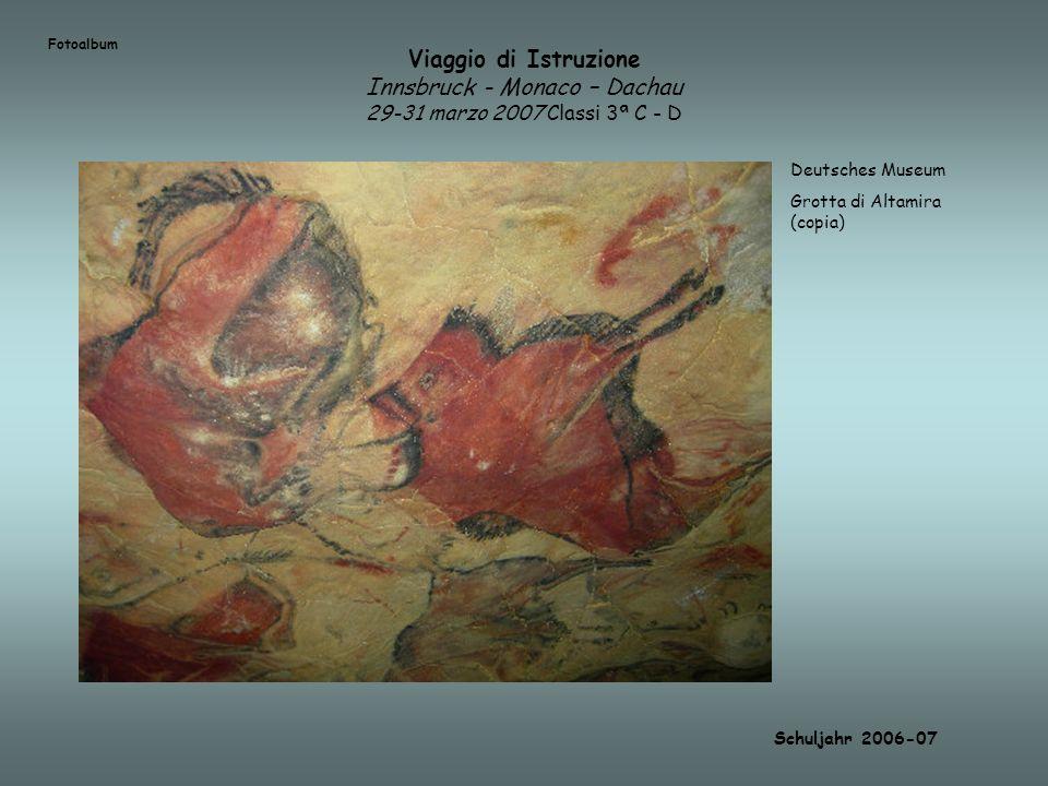 Viaggio di Istruzione Innsbruck - Monaco – Dachau 29-31 marzo 2007 Classi 3ª C - D Schuljahr 2006-07 Fotoalbum Deutsches Museum Grotta di Altamira (co