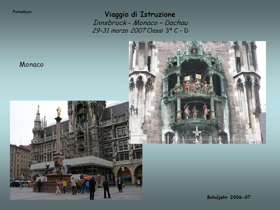 Viaggio di Istruzione Innsbruck - Monaco – Dachau 29-31 marzo 2007 Classi 3ª C - D Fotoalbum Schuljahr 2006-07 Monaco