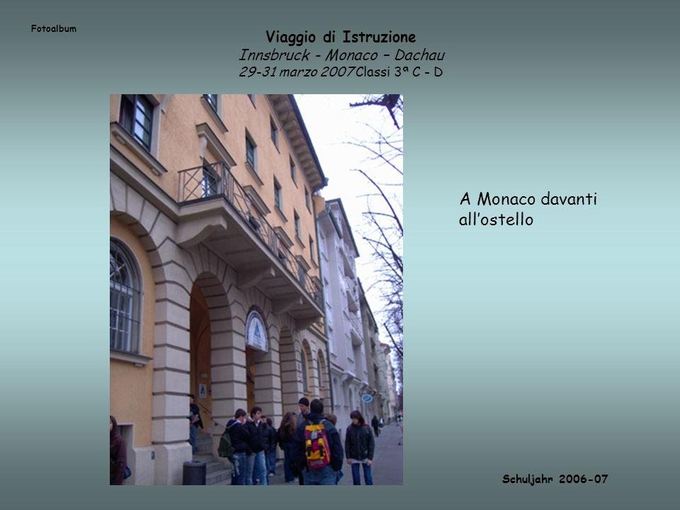 Viaggio di Istruzione Innsbruck - Monaco – Dachau 29-31 marzo 2007 Classi 3ª C - D Schuljahr 2006-07 A Monaco davanti allostello Fotoalbum
