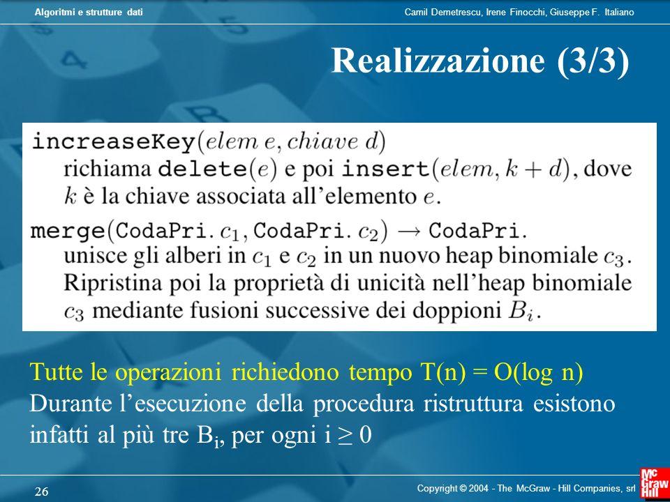 Camil Demetrescu, Irene Finocchi, Giuseppe F. ItalianoAlgoritmi e strutture dati Copyright © 2004 - The McGraw - Hill Companies, srl 26 Realizzazione