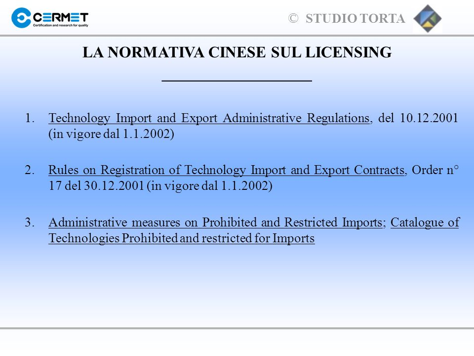 © STUDIO TORTA LA NORMATIVA CINESE SUL LICENSING ___________________ 1.Technology Import and Export Administrative Regulations, del 10.12.2001 (in vig