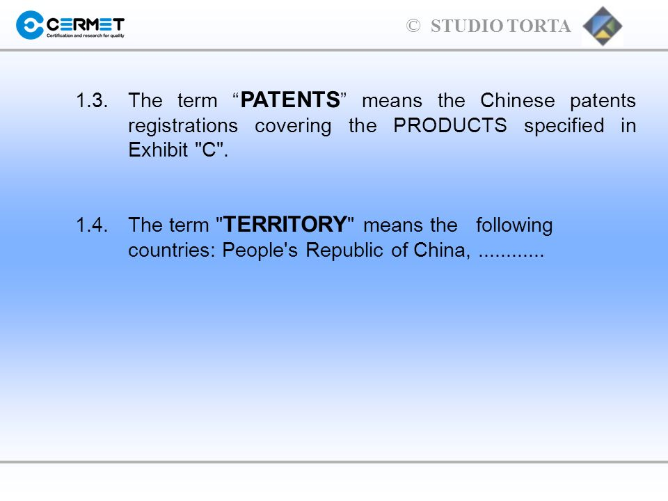 © STUDIO TORTA 1.3.The term PATENTS means the Chinese patents registrations covering the PRODUCTS specified in Exhibit