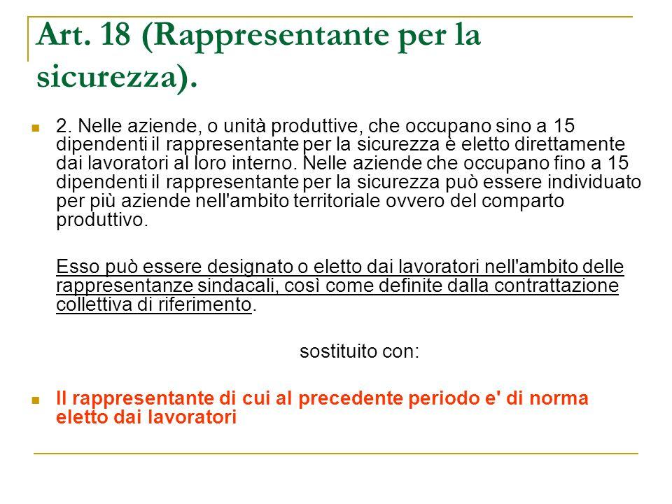 Art. 18 (Rappresentante per la sicurezza). 2. Nelle aziende, o unità produttive, che occupano sino a 15 dipendenti il rappresentante per la sicurezza