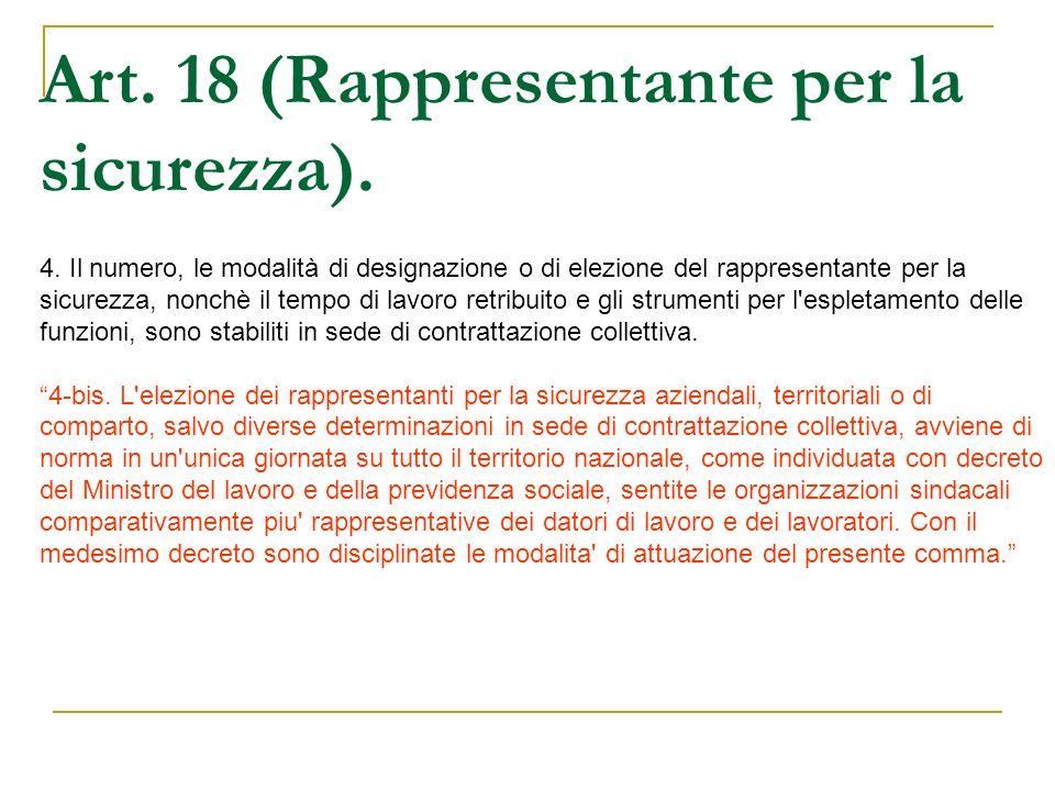 Art. 18 (Rappresentante per la sicurezza). 4. Il numero, le modalità di designazione o di elezione del rappresentante per la sicurezza, nonchè il temp