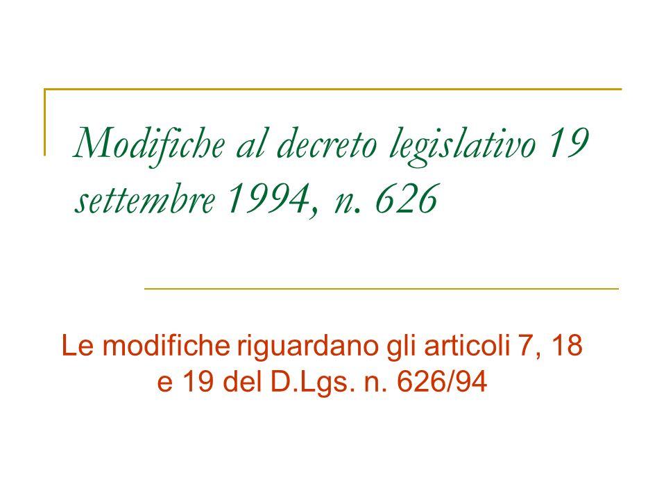 Modifiche al decreto legislativo 19 settembre 1994, n. 626 Le modifiche riguardano gli articoli 7, 18 e 19 del D.Lgs. n. 626/94