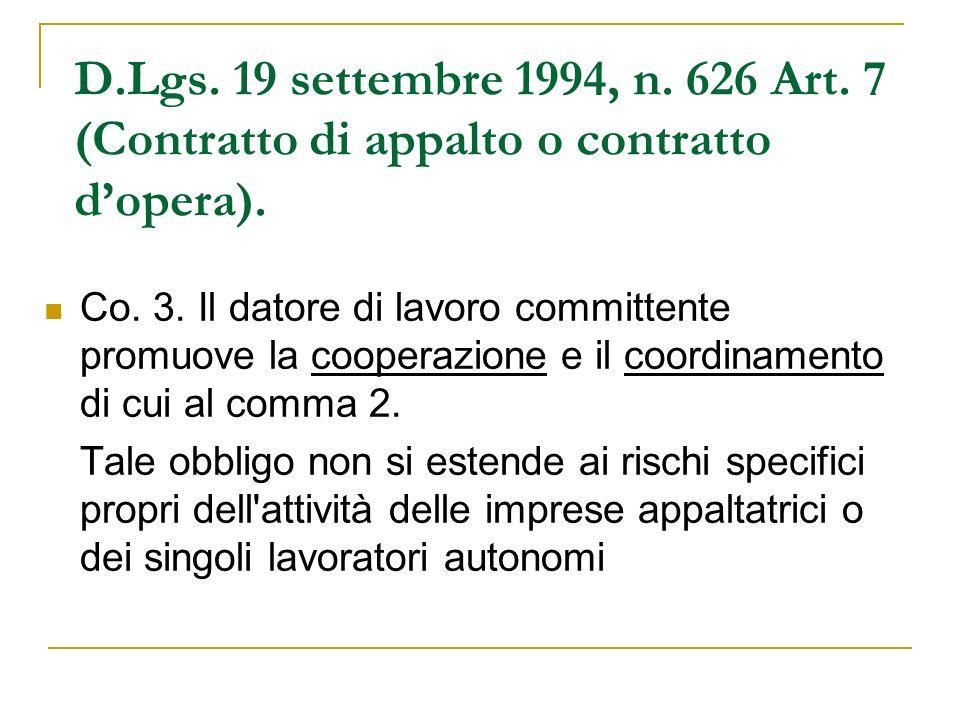 D.Lgs. 19 settembre 1994, n. 626 Art. 7 (Contratto di appalto o contratto dopera). Co. 3. Il datore di lavoro committente promuove la cooperazione e i
