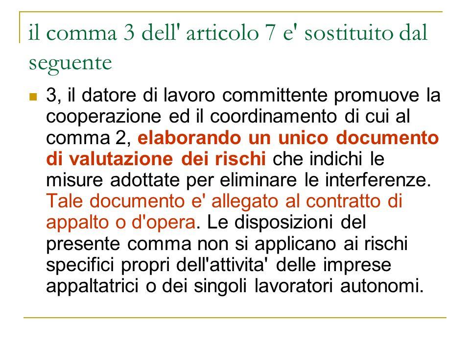 il comma 3 dell' articolo 7 e' sostituito dal seguente 3, il datore di lavoro committente promuove la cooperazione ed il coordinamento di cui al comma