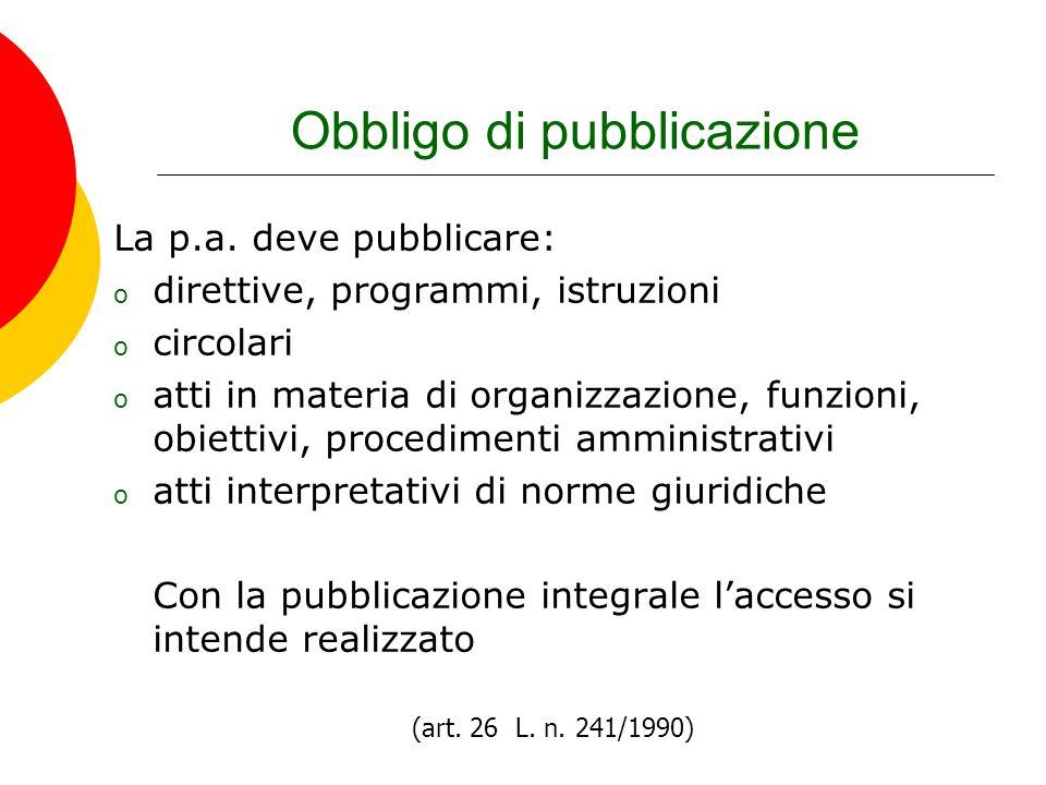 Obbligo di pubblicazione La p.a. deve pubblicare: o direttive, programmi, istruzioni o circolari o atti in materia di organizzazione, funzioni, obiett