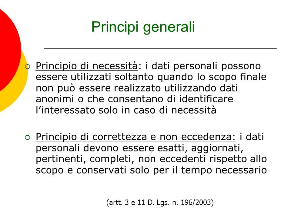 Principi generali Principio di necessità: i dati personali possono essere utilizzati soltanto quando lo scopo finale non può essere realizzato utilizz