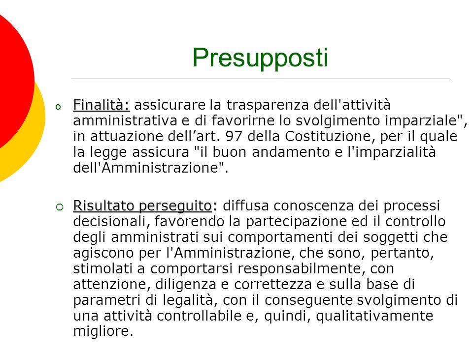 Presupposti o Finalità: o Finalità: assicurare la trasparenza dell'attività amministrativa e di favorirne lo svolgimento imparziale