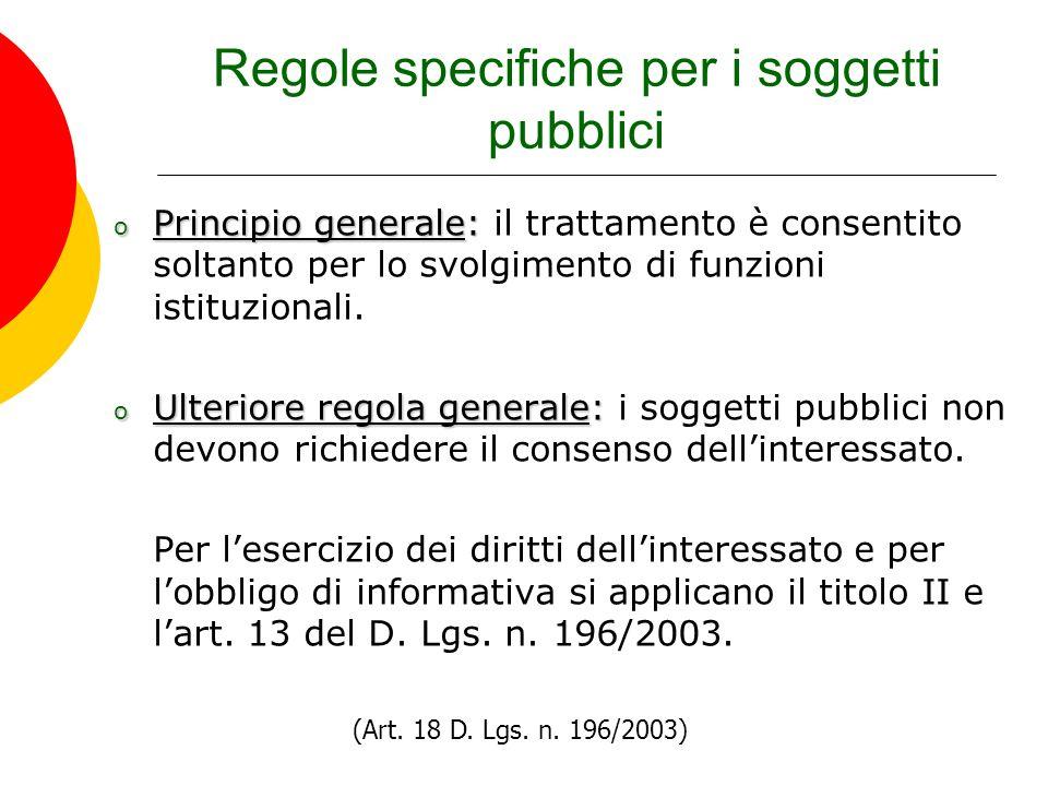 Regole specifiche per i soggetti pubblici o Principio generale: o Principio generale: il trattamento è consentito soltanto per lo svolgimento di funzi