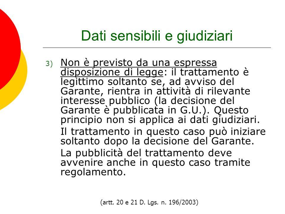 Dati sensibili e giudiziari 3) Non è previsto da una espressa disposizione di legge: il trattamento è legittimo soltanto se, ad avviso del Garante, ri