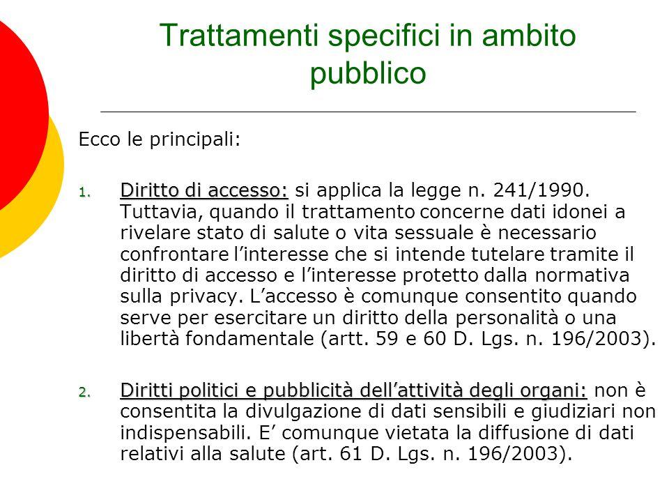 Trattamenti specifici in ambito pubblico Ecco le principali: 1. Diritto di accesso: 1. Diritto di accesso: si applica la legge n. 241/1990. Tuttavia,