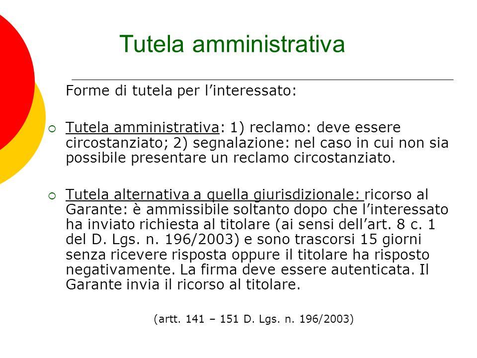Tutela amministrativa Forme di tutela per linteressato: Tutela amministrativa: 1) reclamo: deve essere circostanziato; 2) segnalazione: nel caso in cu