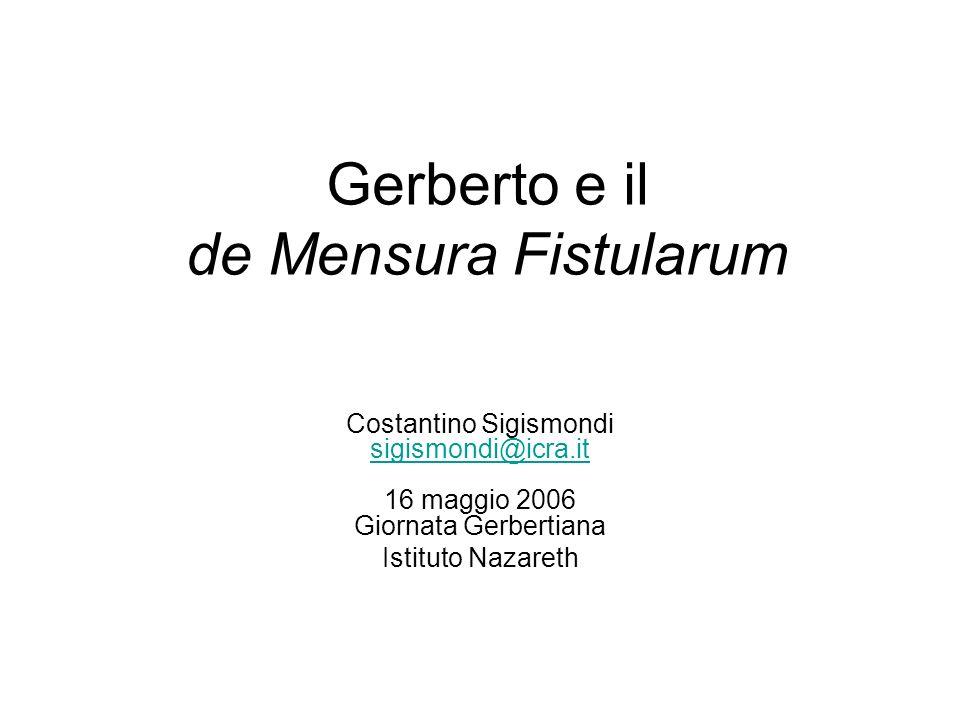 Gerberto e il de Mensura Fistularum Costantino Sigismondi sigismondi@icra.it 16 maggio 2006 Giornata Gerbertiana sigismondi@icra.it Istituto Nazareth