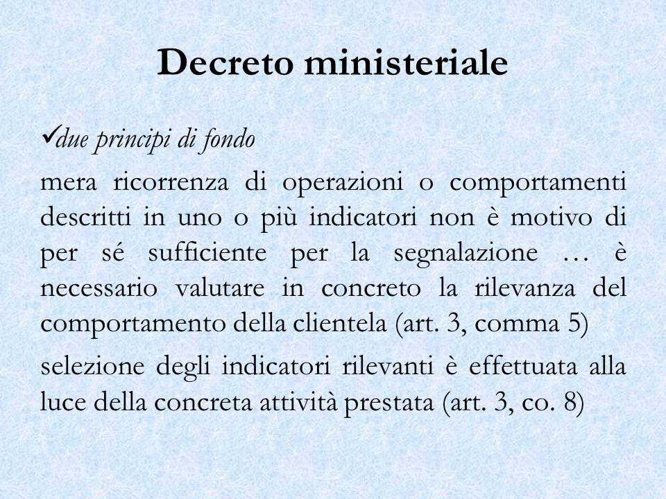Decreto ministeriale due principi di fondo mera ricorrenza di operazioni o comportamenti descritti in uno o più indicatori non è motivo di per sé suff